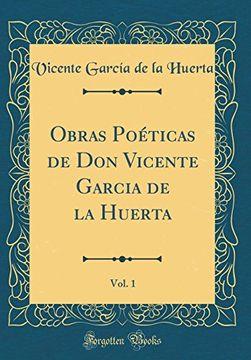 portada Obras Poéticas de don Vicente Garcia de la Huerta, Vol. 1 (Classic Reprint)