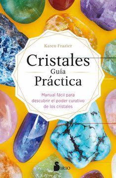 portada Cristales Guía Práctica: Manual Fácil Para Descubrir el Poder Curativo de los Cristales