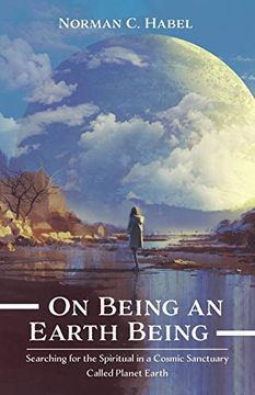 portada On Being an Earth Being: Searching for the Spiritual in a Cosmic Sanctuary Called Planet Earth (libro en Inglés)