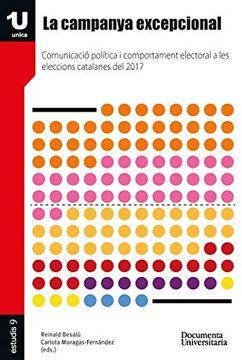 portada La Campanya Excepcional: Comunicació Política i Comportament Electoral a les Eleccions Catalanes del 2017 (Unica-Estudis) (libro en Catalán)