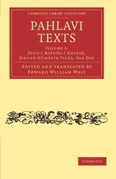 portada Pahlavi Texts 5 Volume Set: Pahlavi Texts: Volume 3, Dînã¢-Î Maînã´G-Î Khirad, Sikand-Gûmã¢Nîk Vigã¢R, sad dar Paperback (Cambridge Library Collection - Religion) (libro en Inglés)