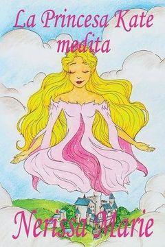 portada La Princesa Kate medita (libro para niños sobre meditación de atención plena para niños, cuentos infantiles, libros infantiles, libros para los niños, libros para niños, bebes, libros infantiles)