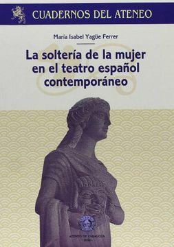 portada La Soltería De La Mujer En El Teatro Español Contemporáneo (Cuadernos Del Ateneo)