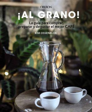 portada Al Grano!  La Guía Para Comprar, Preparar y Degustar el Mejor Café