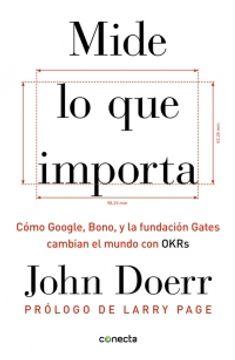 portada Mide lo que Importa. Cómo Google, Bono y la Fundación Gates cambian el mundo con OKR