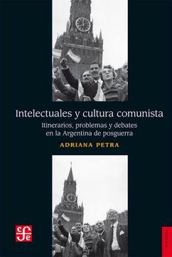portada Intelectuales y Cultura Comunista. Itinerarios, Problemas y Debates en la Argentina de Posguerra