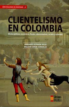 portada Clientelismo en Colombia. Efectos Políticos, Económicos, Fiscales, Administrativos, Sociales y Culturales