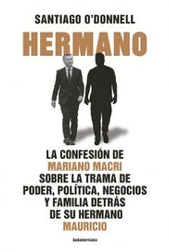 portada Hermano - la Confesion de Mariano Macri Sobre la Trama de Poder Politica Negocios y Familia Detras de su Hermano Mauricio