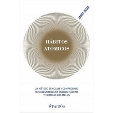 portada Habitos Atomicos: Un Metodo Sencillo y Comprobado Para Desarrollar Buenos Habitos y Eliminar los Malos