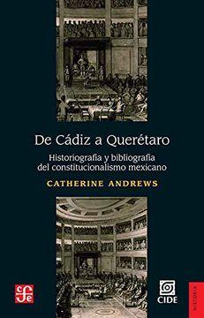 portada De Cádiz a Querétaro. Historiografía y Bibliografía del Constitucionalismo Mexicano