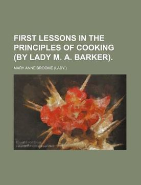 portada first lessons in the principles of cooking (by lady m. a. barker)