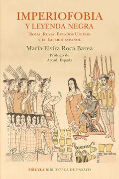 portada Imperiofobia y Leyenda Negra: Roma, Rusia, Estados Unidos y el Imperio Español