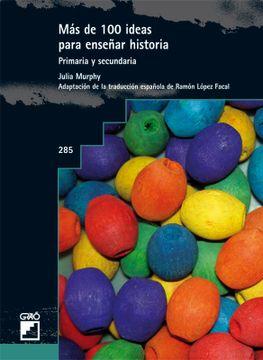 portada Mas de 100 Ideas Para Enseñar Historia: Primaria y Secundaria