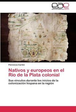 portada Nativos y europeos en el Río de la Plata colonial: Sus vínculos durante los inicios de la colonización hispana en la región