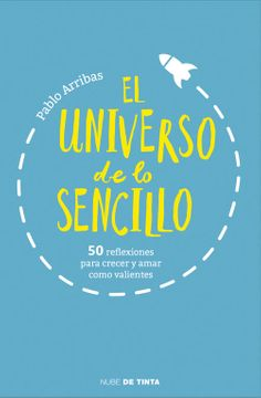 portada El Universo de lo Sencillo: 50 Reflexiones Para Crecer y Amar Como Valientes