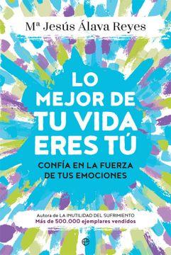 portada Lo Mejor de tu Vida Eres tú: Confía en la Fuerza de tus Emociones (Psicología y Salud)