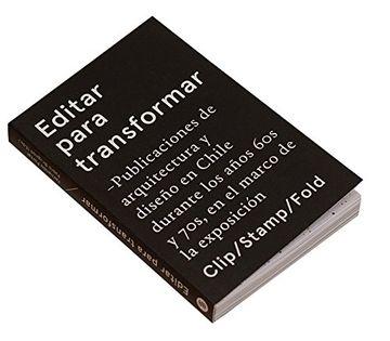 portada Editar para transformar: publicaciones de arquitectura y diseño en Chile durante los años 60s y 70s, en el marco de la exposición Clip/Stamp/Fold