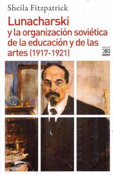 portada Lunacharski y la Organizacion Sovietica de la Educacion y de las Artes (1917-1921)