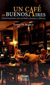 portada Un Café en Buenos Aires. Conversaciones con Escritores, Lectores y Libreros
