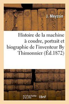 portada Histoire de la machine à coudre, portrait et biographie de l'inventeur By Thimonnier. 2ème édition (French Edition)