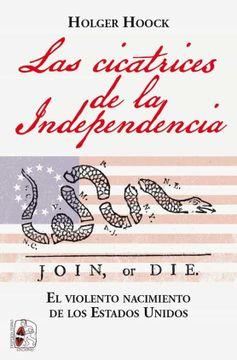 portada Las Cicatrices de la Independencia: El Violento Nacimiento de los Estados Unidos