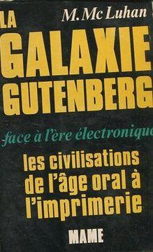 portada LA GALAXIE GUTENBERG FACE A L'ERE ELECTRONIQUE. LES CIVILISATIONS DE L'AGE ORAL A L'IMPRIMERIE.