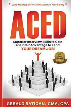 portada Aced: Superior Interview Skills to Gain an Unfair Advantage to Land Your Dream Job! (libro en inglés)