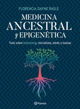 portada Medicina Ancestral y Epigenetica Todo Sobre Biohacking Microbiota Estres y Toxinas