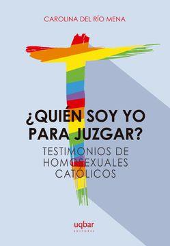 portada Quien soy yo Para Juzgar? Testimonios de Homosexuales Catolicos.