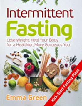 portada Intermittent Fasting: Lose Weight, Heal Your Body for a Healthier, More Gorgeous you (libro en Inglés)