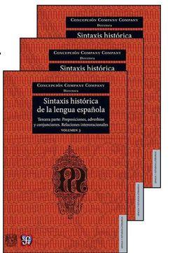 portada Sintaxis Histórica de la Lengua Española. Tercera Parte. Adverbios, Preposiciones y Conjunciones. Relaciones Interoracionales. Volumen 3