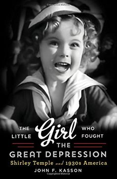 portada The Little Girl Who Fought the Great Depression: Shirley Temple and 1930s America