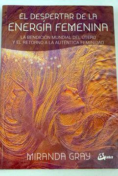 portada El despertar de la energía femenina: la bendición mundial del útero y el retorno a la auténtica feminidad