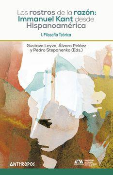 portada Los Rostros de la Razón: Immanuel Kant Desde Hispanoamérica: Filosofía Teórica: 1 (Autores, Textos y Temas. Filosofía)