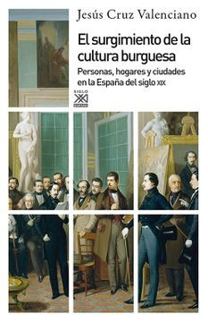 portada El Surgimiento de la Cultura Burguesa: Personas, Hogares y Ciudades en la España del Siglo xix