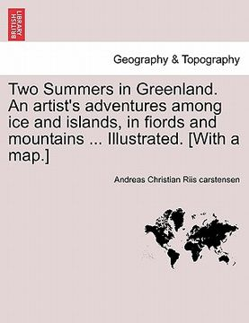 portada two summers in greenland. an artist's adventures among ice and islands, in fiords and mountains ... illustrated. [with a map.]