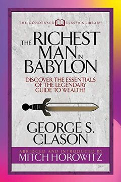 portada The Richest man in Babylon (Condensed Classics): Discover the Essentials of the Legendary Guide to Wealth! (Condensed Classics Library) (libro en Inglés)