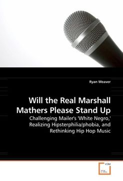 portada Will the Real Marshall Mathers Please Stand Up: Challenging Mailer''s ''White Negro,'' Realizing Hipsterphilia/phobia, and Rethinking Hip Hop Music