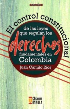 portada El Control Constitucional de las Leyes que Regulan los Derechos Fundamentales en Colombia