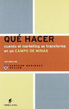 portada Qué Hacer Cuando el Marketing se Transforma en un Campo de Minas (Los Casos de Harvard)