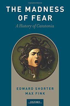 portada The Madness of Fear: A History of Catatonia (libro en Inglés)
