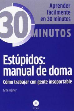 portada Estúpidos: Manual de Doma: Cómo Trabajar con Gente Insoportable