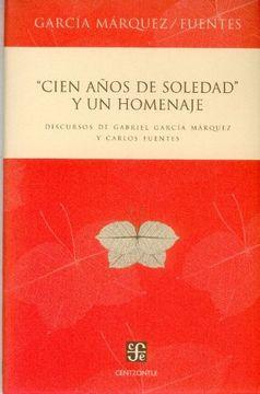 portada Cien Anos de Soledad y un Homenaje. Discursos de Gabriel Garcia Marquez y Carlos Fuentes (Centzontle) (libro en ESPAÑOL FONDO DE CULTURA ECONOMICA)