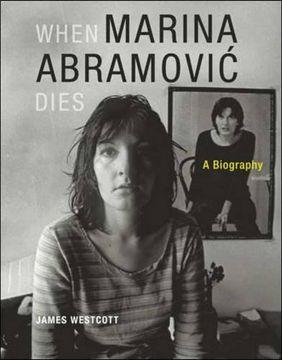 portada When Marina Abramovic Dies: A Biography (MIT Press)