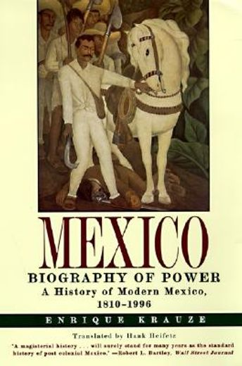 mexico,biography of power : a history of modern mexico, 1810-1996
