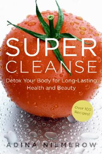 super cleanse,detox your body for long-lasting health and beauty