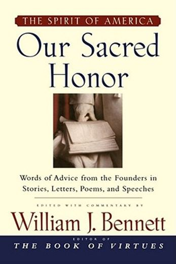 our sacred honor,words of advice from the founders in stories, letters, poems, and speeches
