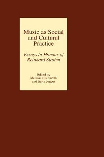 music as social and cultural practice,essays in honour of reinhard strohm