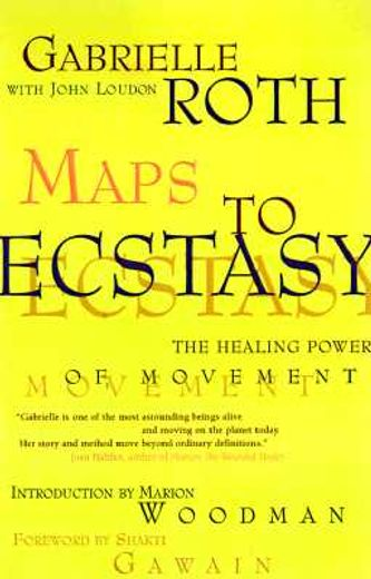 maps to ecstasy,a healing journey for the untamed spirit