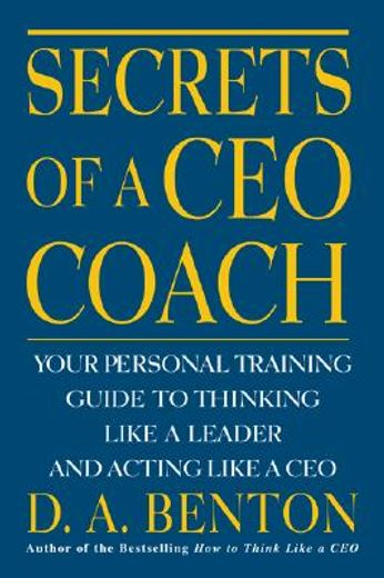 secrets of a ceo coach,your personal training guide to thinking like a leader and acting like a ceo